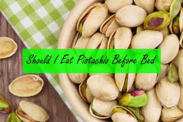 Should I Eat Pistachio Before Bed